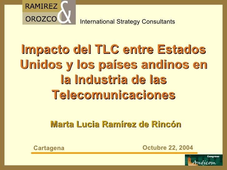 Impacto del TLC entre Estados Unidos y los países andinos en la Industria de las Telecomunicaciones Marta Lucia Ramírez de...