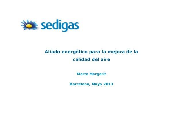 Aliado energético para la mejora de la calidad del aire Marta Margarit Barcelona, Mayo 2013