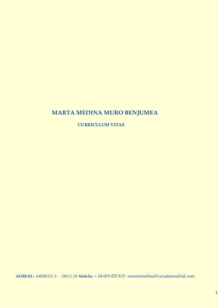 MARTA MEDINA MURO BENJUMEA                             CURRICULUM VITAEADRESS : ARRIETA 2 - 28013, M Mobile: + 34 609 025 ...
