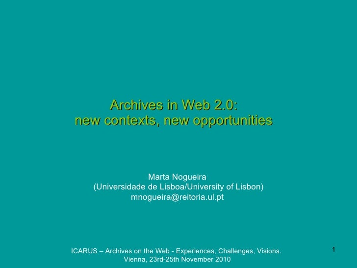 Archives in Web 2.0:  new contexts, new opportunities   Marta Nogueira  (Universidade de Lisboa/University of Lisbon) mnog...