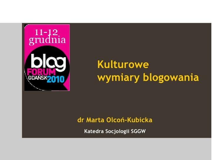 Kulturowe  wymiary blogowania dr Marta Olcoń-Kubicka Katedra Socjologii SGGW