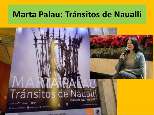 Marta Palau: Tránsitos de Naualli