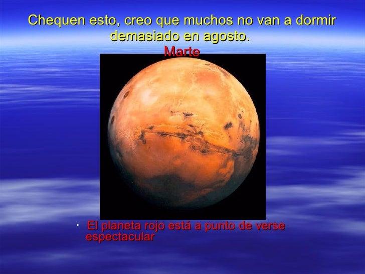 Chequen esto, creo que muchos no van a dormir demasiado en agosto.   Marte <ul><ul><ul><ul><ul><li>El planeta rojo está a ...
