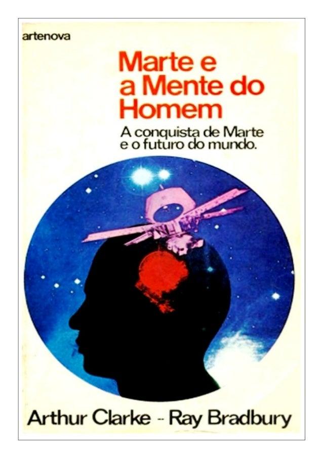 Marte e a Mente do Homem Ray Bradbury Arthur C. Clarke Bruce Murray Carl Sagan Walter Sullivan Editora ArtenovaS.A. ÍNDICE...