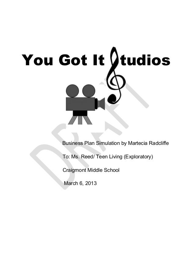 You Got It tudios    Business Plan Simulation by Martecia Radcliffe    To: Ms. Reed/ Teen Living (Exploratory)    Craigmon...