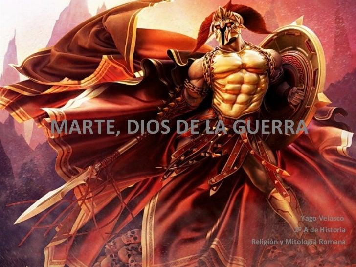 MARTE, DIOS DE LA GUERRA Yago Velasco  2º A de Historia Religión y Mitología Romana