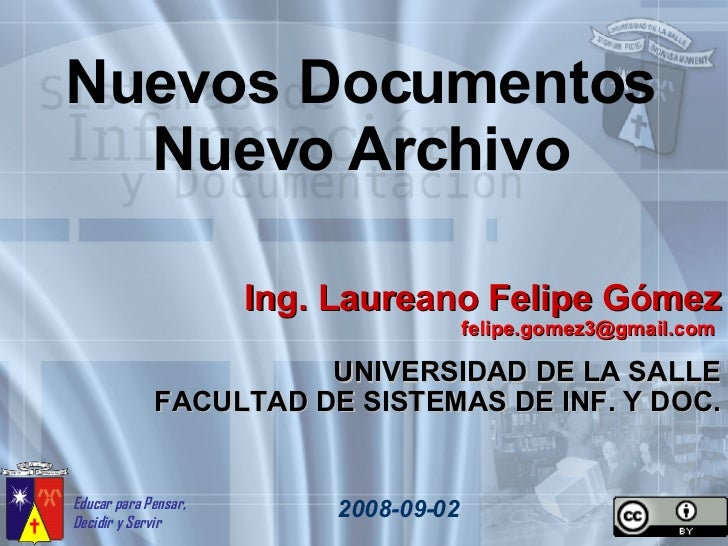 Nuevos Documentos Nuevo Archivo 2008-09-02 Ing. Laureano Felipe Gómez felipe.gomez3@gmail.com  UNIVERSIDAD DE LA SALLE FAC...