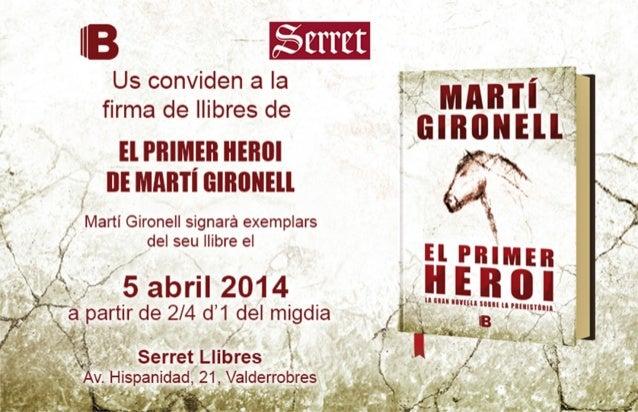 Martí gironell ens transporta al neolític amb el primer heroi a la serret el 05 04-2014