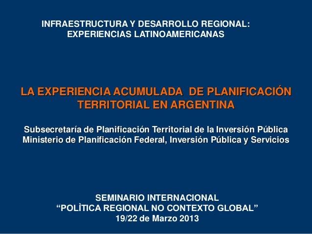 INFRAESTRUCTURA Y DESARROLLO REGIONAL: EXPERIENCIAS LATINOAMERICANAS  LA EXPERIENCIA ACUMULADA DE PLANIFICACIÓN TERRITORIA...
