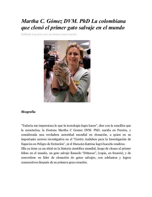 Martha C. Gómez DVM. PhD La colombianaque clonó el primer gato salvaje en el mundoPublicado el 24 enero, 2011 por Gustavo ...