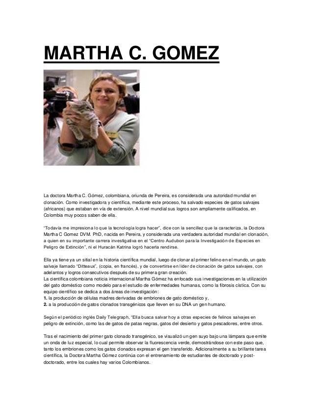 MARTHA C. GOMEZ La doctora Martha C. Gómez, colombiana, oriunda de Pereira, es considerada una autoridad mundial en clonac...