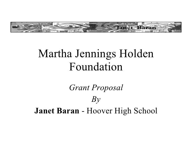 Martha Jennings Holden Foundation Grant Proposal By Janet Baran  - Hoover High School