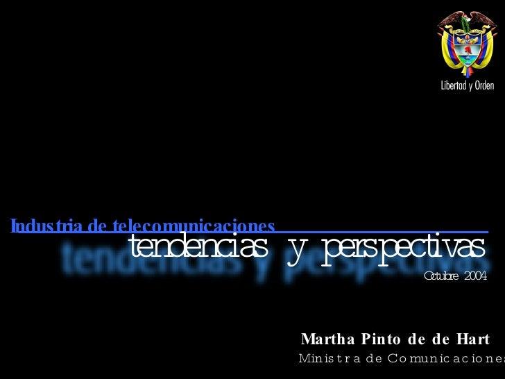 Martha Pinto de de Hart Ministra de Comunicaciones Industria de telecomunicaciones tendencias y perspectivas Octubre 2004