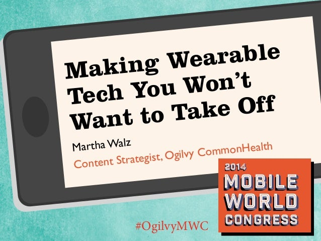 How to Make Wearable Tech that People Won't Want to Take Off #OgilvyMWC