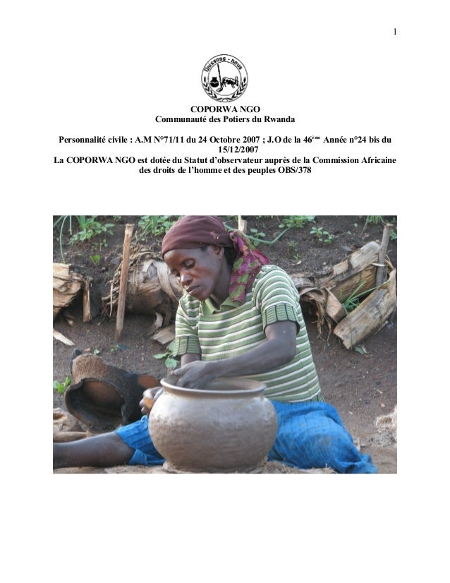 1 COPORWA NGO Communauté des Potiers du Rwanda Personnalité civile : A.M N°71/11 du 24 Octobre 2007 ; J.O de la 46ème Anné...