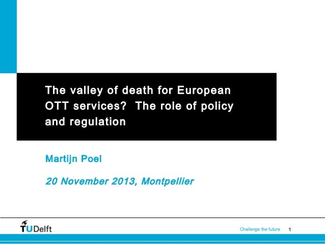 The valley of death for European OTT services?  The role of policy and regulation  -Martijn POEL - Delft University of Technology - Cord-Cutting Executive Seminar - DigiWorld Summit 2013