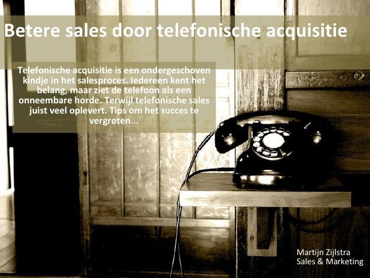 Betere sales door telefonische acquisitie Telefonische acquisitie is een ondergeschoven kindje in het salesproces. Iederee...