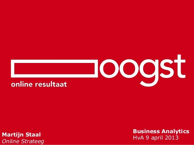Business AnalyticsMartijn Staal                  HvA 9 april 2013Online Strateeg