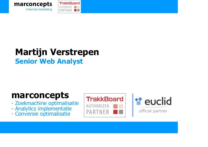 Martijn Verstrepen Senior Web Analystmarconcepts- Zoekmachine optimalisatie- Analytics implementatie- Conversie optimalisa...