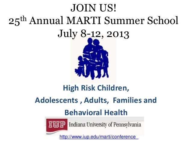 JOIN US!25th Annual MARTI Summer School         July 8-12, 2013           High Risk Children,    Adolescents , Adults, Fam...
