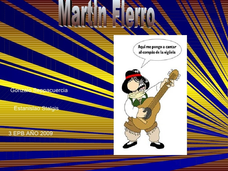 Martin Fierro Gonzalo Seppacuercia Estanislao Stalgis 3 EPB AÑO 2009