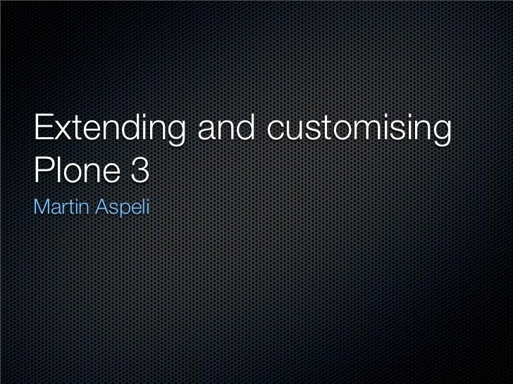 Martin Aspeli   Extending And Customising Plone 3