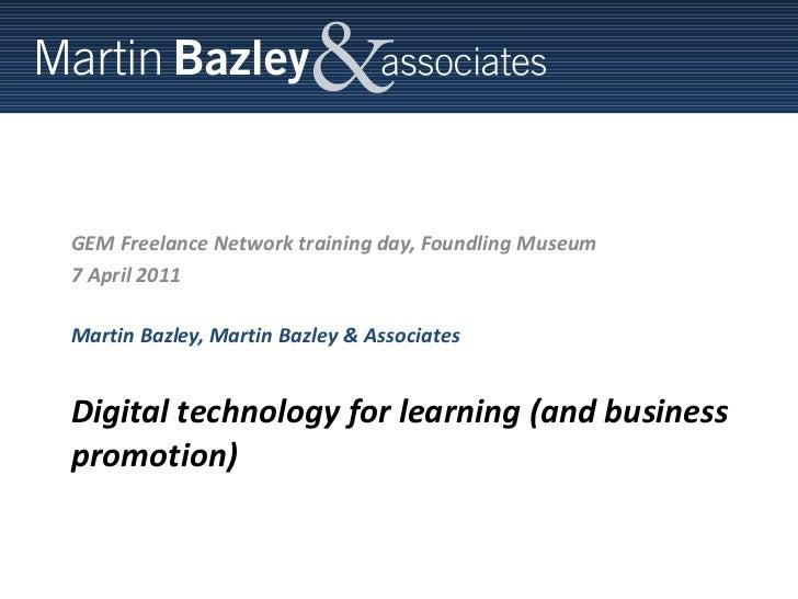 Digital technology for learning (and business promotion) <ul><li>GEM Freelance Network training day, Foundling Museum </li...
