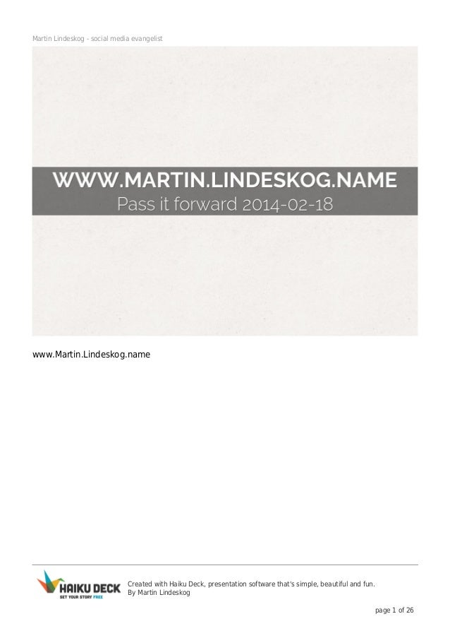 Martin Lindeskog - social media evangelist  www.Martin.Lindeskog.name  Created with Haiku Deck, presentation software that...