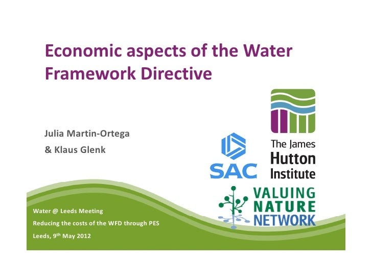 Economic aspects of the Water   Framework Directive   Julia Martin-Ortega   & Klaus GlenkWater @ Leeds MeetingReducing the...