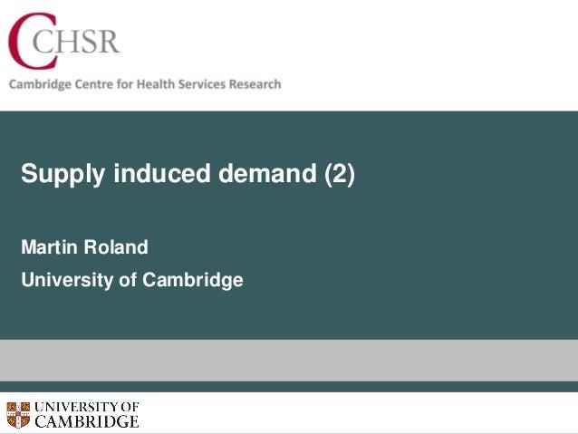 Supply induced demand (2) Martin Roland University of Cambridge