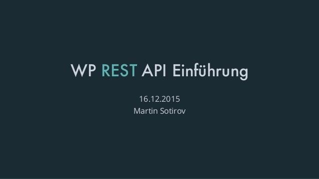 WP REST API Einführung 16.12.2015 Martin Sotirov