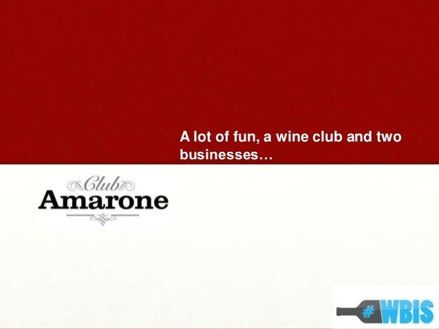 A lot of fun, a wine club and two businesses…