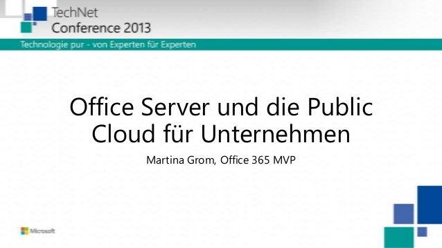 Office Server und die Public Cloud für Unternehmen Martina Grom, Office 365 MVP