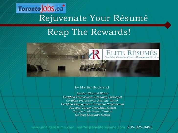 Reap The Rewards! Rejuvenate Your Résumé www.aneliteresume.com   [email_address]   905-825-0490 by Martin Buckland Master ...