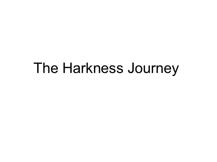 The Harkness Journey