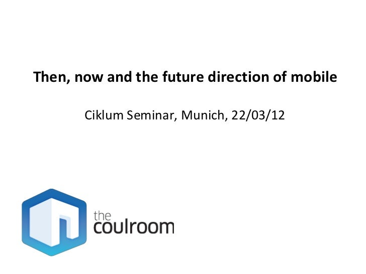 Then, now and the future direction of mobile
