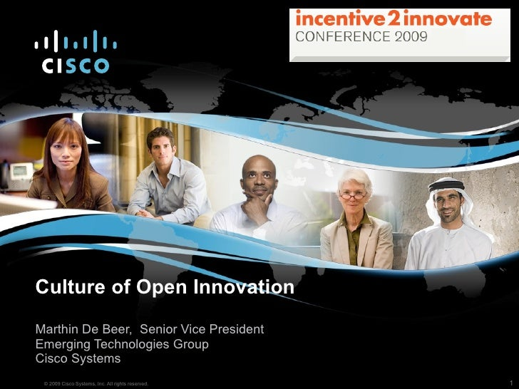 Culture of Open Innovation Marthin De Beer,  Senior Vice President Emerging Technologies Group Cisco Systems