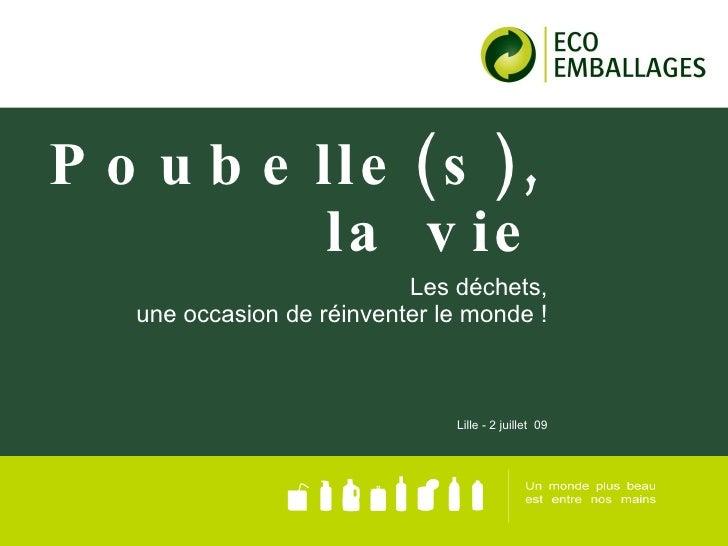 Poubelle(s), la vie Les déchets, une occasion de réinventer le monde ! Lille - 2 juillet  09
