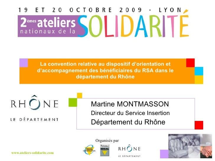 Martine MONTMASSON  Directeur du Service Insertion Département du Rhône La convention relative au dispositif d'orientation...