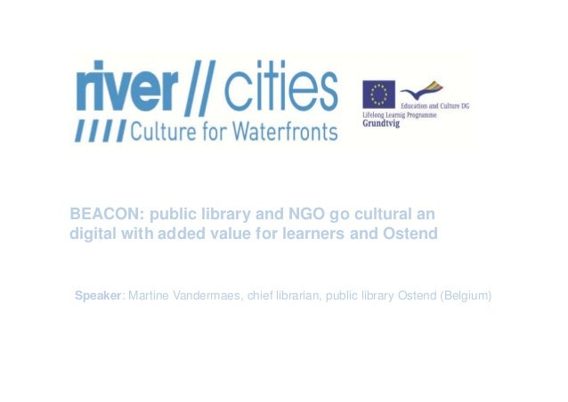 BEACON: public library and NGO go cultural an digital with added value for learners and Ostend  Speaker: Martine Vandermae...