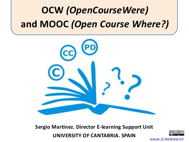 Sergio Martínez. Director E-learning Support Unit UNIVERSITY OF CANTABRIA. SPAIN License: CC Attribution 4.0 OCW (OpenCour...