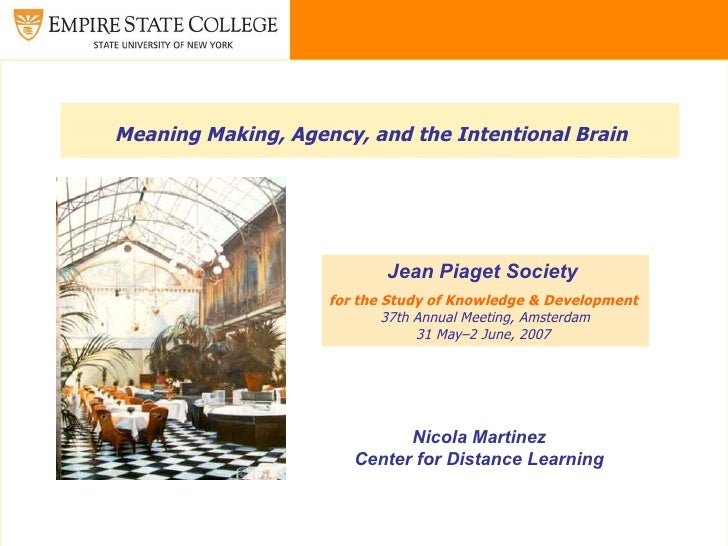 Meaning Making, Agency, and the Intentional Brain   Jean Piaget Society  for the Study of Knowledge & Development   37th A...