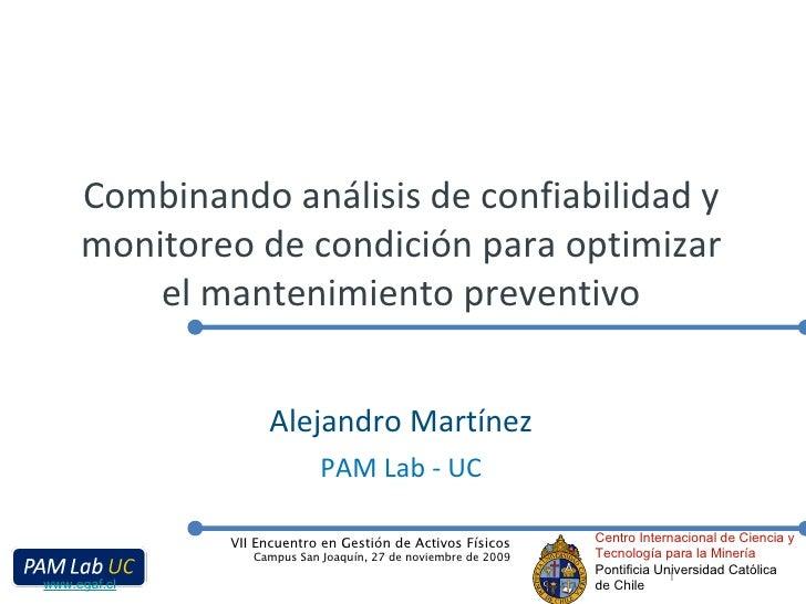 Combinando análisis de confiabilidad y monitoreo de condición para optimizar el mantenimiento preventivo <ul><li>Alejandro...