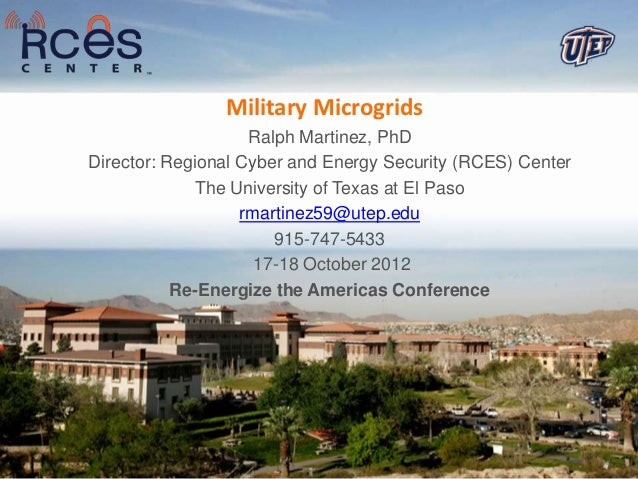 Military Microgrids                    Ralph Martinez, PhDDirector: Regional Cyber and Energy Security (RCES) Center      ...