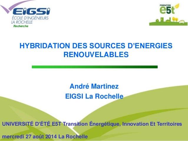 Recherche  HYBRIDATION DES SOURCES D'ENERGIES  RENOUVELABLES  André Martinez  EIGSI La Rochelle  UNIVERSITÉ D'ÉTÉ E5T Tran...
