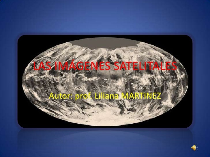 LAS IMÁGENES SATELITALES  Autor: prof. Liliana MARTINEZ