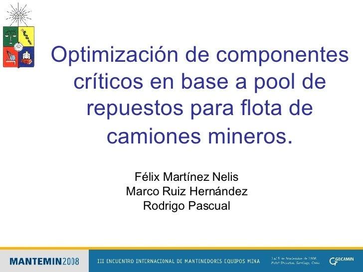 Optimización de componentes críticos en base a pool de repuestos para flota de camiones mineros . Félix Martínez Nelis Mar...