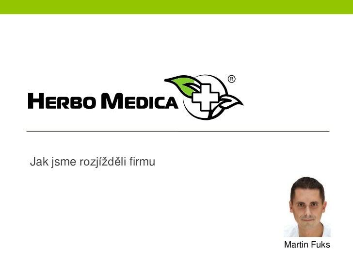 Martin Fuks - Jak jsme rozjížděli firmu Herbo Medica