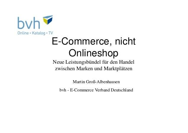 E-Commerce, nicht Onlineshop Neue Leistungsbündel für den Handel zwischen Marken und Marktplätzen Martin Groß-Albenhausen ...