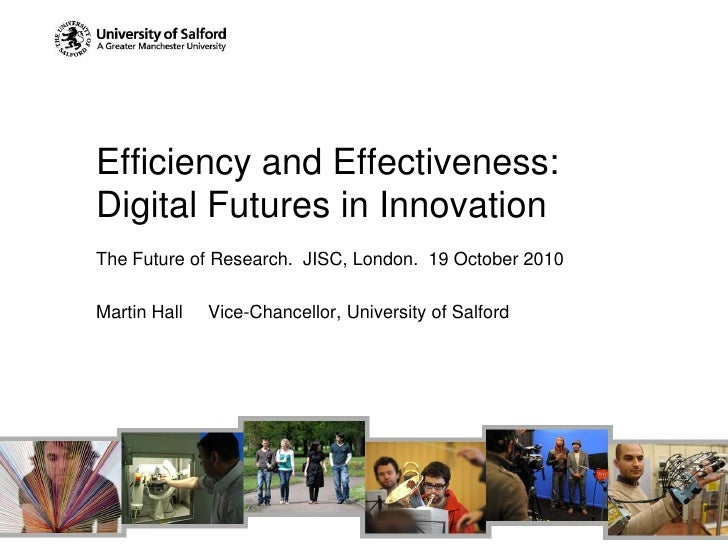 Efficiency and Effectiveness: Digital Futures in Innovation<br />The Future of Research.  JISC, London.  19 October 2010<b...
